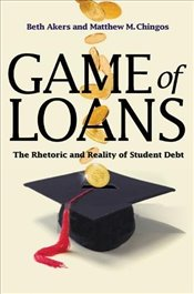Game of Loans : The Rhetoric and Reality of Student Debt  - Akers, Beth