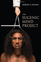 Eugenic Mind Project - Wilson, Robert A.