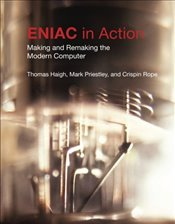 ENIAC in Action : History of Computing : Making and Remaking the Modern Computer - Haigh, Thomas