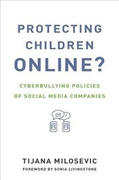 Protecting Children Online? : Cyberbullying Policies of Social Media Companies - Milosevic, Tijana