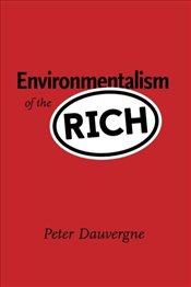 Environmentalism of the Rich   - Dauvergne, Peter