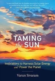 Taming the Sun : Innovations to Harness Solar Energy and Power the Planet - Sivaram, Varun