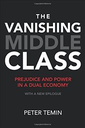 Vanishing Middle Class : Prejudice and Power in a Dual Economy - Temin, Peter