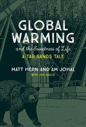 Global Warming and the Sweetness of Life : A Tar Sands Tale - Hern, Matt