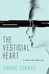 Vestigial Heart : A Novel of the Robot Age - Torras, Carme