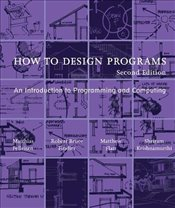 How to Design Programs : An Introduction to Programming and Computing - Felleisen, Matthias