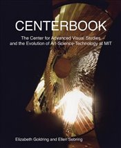 Centerbook : The Center for Advanced Visual Studies and the Evolution of Art-Science-Technology at M - Goldring, Elizabeth