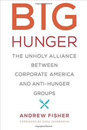 Big Hunger : The Unholy Alliance Between Corporate America and Anti-Hunger Groups - Fisher, Andrew