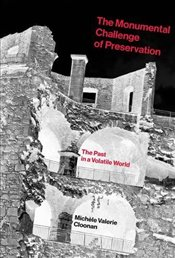 Monumental Challenge of Preservation : The Past in a Volatile World - Cloonan, Michele
