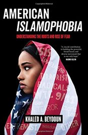 American Islamophobia : Understanding the Roots and Rise of Fear - Beydoun, Khaled A.
