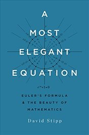 Most Elegant Equation : Eulers Formula and the Beauty of Mathematics - Stipp, David
