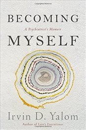 Becoming Myself : A Psychiatrists Memoir - Yalom, Irvin D.