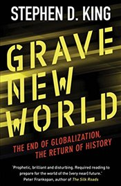 Grave New World : The End of Globalization, the Return of History - King, Stephen D.