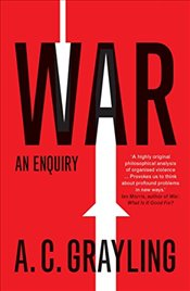 War : An Enquiry   - Grayling, A. C.