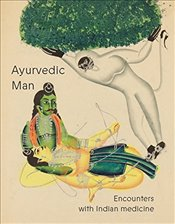 Ayurvedic Man : Encounters With Indian Medicine -