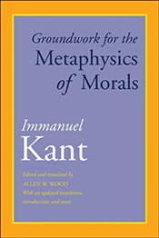 Groundwork for the Metaphysics of Morals : With an Updated Translation, Introduction, and Notes - Kant, Immanuel