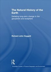 Natural History of the Earth : Debating Long-Term Change in the Geosphere and Biosphere - Huggett, Richard John
