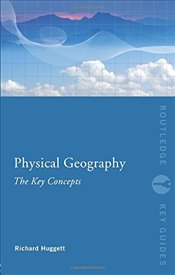 Physical Geography : The Key Concepts - Huggett, Richard John