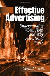 Effective Advertising : Understanding When, How, and Why Advertising Works - Tellis, Gerard J.