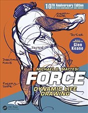 FORCE : Dynamic Life Drawing : 10th Anniversary Edition - Mattesi, Mike