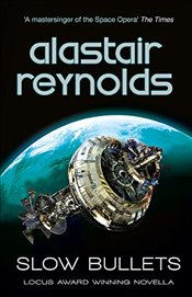 Slow Bullets - Reynolds, Alastair