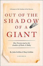 Out of the Shadow of a Giant : How Newton Stood on the Shoulders of Hooke and Halley - Gribbin, John