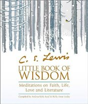 C.S. Lewis' Little Book of Wisdom : Meditations on Faith, Life, Love and Literature -