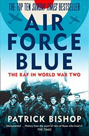 Air Force Blue : The RAF in World War Two - Bishop, Patrick