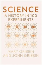 Science : A History in 100 Experiments - Gribbin, John