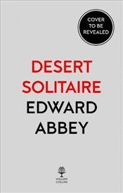 Desert Solitaire : A Season in the Wilderness - Abbey, Edward