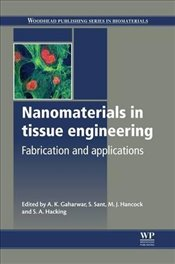 Nanomaterials in Tissue Engineering : Fabrication and Applications - Gaharwar, A.K.