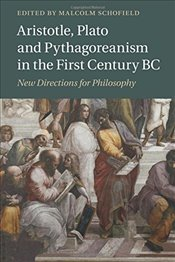 Aristotle, Plato and Pythagoreanism in the First Century BC: New Directions for Philosophy -