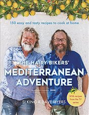 Hairy Bikers Mediterranean Adventure (TV tie-in): 150 easy and tasty recipes to cook at home - Bikers, Hairy