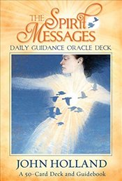 Spirit Messages Daily Guidance Oracle Deck : A 50-Card Deck and Guidebook - Holland, John