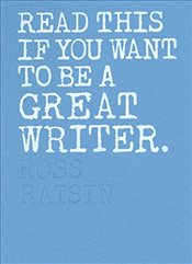 Read This If You Want to Be a Great Writer - Raisin, Ross