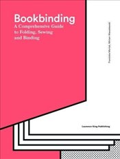 Bookbinding : The Complete Guide to Folding, Sewing and Binding - Morlok, Franziska