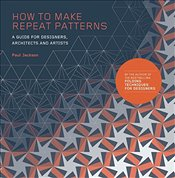 How to Make Repeat Patterns : A Guide for Designers, Architects and Artists - Jackson, Paul