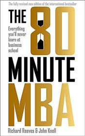 80 Minute MBA : Everything Youll Never Learn at Business School - Reeves, Richard