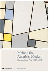 Making the Americas Modern : Hemispheric Art 1910-1960 - Sullivan, Edward J.
