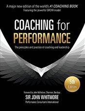 Coaching for Performance : The Principles and Practice of Coaching and Leadership 5e - Whitmore, John