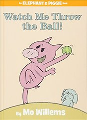Watch Me Throw the Ball ! (Elephant and Piggie Books) - Willems, Mo