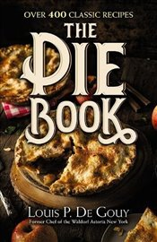 Pie Book: Over 400 Classic Recipes - Gouy, LouisP. De