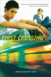 First Crossing: Stories About Teen Immigrants - Gallo, Don