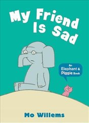 My Friend Is Sad (Elephant and Piggie) - Willems, Mo