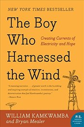 Boy Who Harnessed the Wind : Creating Currents of Electricity and Hope - Kamkwamba, William