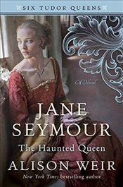 Jane Seymour, the Haunted Queen (Six Tudor Queens) - Weir, Alison