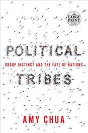 Political Tribes: Group Instinct and the Fate of Nations (Random House Large Print) - Chua, Amy