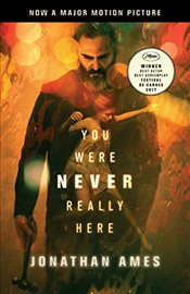 You Were Never Really Here (Movie Tie-In) - Ames, Jonathan
