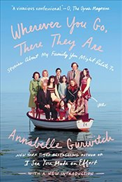 Wherever You Go, There They Are ; Stories About My Family You Might Relate To - Gurwitch, Annabelle