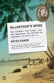 MacArthurs Spies The Soldier, the Singer, and the Spymaster Who Defied the Japanese in World War II - Eisner, Peter